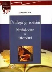 Pedagogi romani. Medalioane si interviuri - Anton Ilica