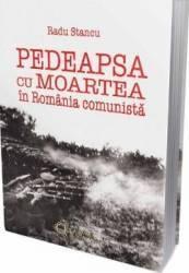 Pedeapsa cu moartea in Romania comunista - Radu Stancu