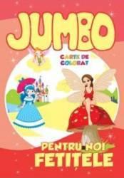 Pentru noi fetitele - Jumbo carte de colorat