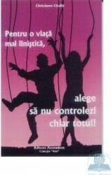 Pentru o viata mai linistita alege sa nu controlezi chiar totul - Christianne Chaille