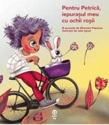 Pentru Petrica iepurasul meu cu ochii rosii - Sinziana Popescu Iulia Ignat