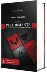 Performanta. Cum sa opresti timpul in loc si sa misti realitatea in care traiesti - Daniel Zarnescu