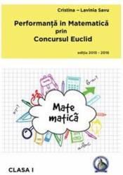Performanta in Matematica prin Concursul Euclid cls 1 ed.2015-2016 - Cristina-Lavinia Savu title=Performanta in Matematica prin Concursul Euclid cls 1 ed.2015-2016 - Cristina-Lavinia Savu