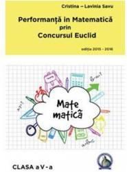 Performanta in Matematica prin Concursul Euclid cls 5 ed.2015-2016 - Cristina-Lavinia Savu title=Performanta in Matematica prin Concursul Euclid cls 5 ed.2015-2016 - Cristina-Lavinia Savu