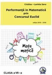 Performanta in Matematica prin Concursul Euclid cls 7 ed.2015-2016 - Cristina-Lavinia Savu