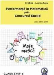 Performanta in Matematica prin Concursul Euclid cls 8 ed.2015-2016 - Cristina-Lavinia Savu title=Performanta in Matematica prin Concursul Euclid cls 8 ed.2015-2016 - Cristina-Lavinia Savu