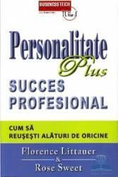 Personalitate plus. Succes profesional. Cum sa reusesti alaturi de oricine - Florence Littauer Carti