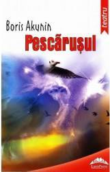 Pescarusul ed.2013 - Anton Pavlovici Pescarusul - Boris Akunin Carti
