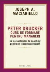 Peter Drucker. Curs de formare pentru manageri - Joseph A. Maciariello