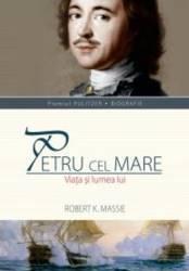 Petru Cel Mare. Viata Si Lumea Lui - Robert K. Massie