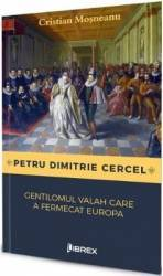 Petru Dimitrie Cercel gentilomul valah care a fermecat Europa - Cristian Mosneanu