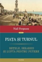 Piata si turnul - Niall Ferguson