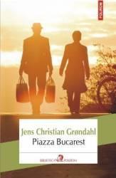 Piazza Bucarest - Jens Christian Grondahl Carti