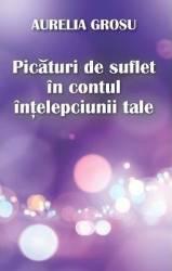 Picaturi De Suflet In Contul Intelepciunii Tale - Aurelia Grosu