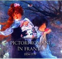 Pictori romani in Franta 1834-1939 - Gabriel Badea-Paun
