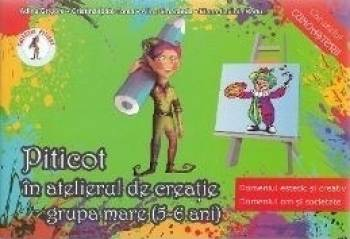 Piticot in atelierul de creatie - Grupa mare 5-6 Ani - Adina Grigore Carti
