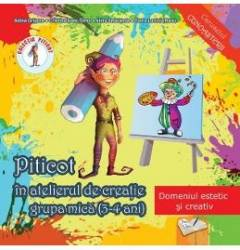 Piticot in atelierul de creatie - Grupa mica 3-4 ani - Adina Grigore Cristina Ipate-Toma A. Smaranda Elena-L. Radu Carti