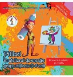 Piticot in atelierul de creatie - Grupa mijlocie 4-5 ani - Adina Grigore Cristina Ipate-Toma A. Smaranda Elena-L. Radu Carti