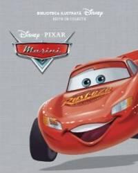 Pixar - Masini - Biblioteca ilustrata Disney. Editie de colectie