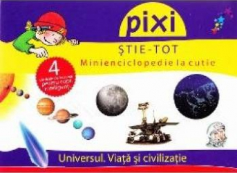 Pixi stie-tot - Minienciclopedie la cutie - Universul. Viata si civilizatie