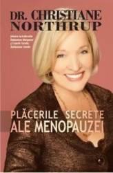 Placerile Secrete Ale Menopauzei - Christiane Northrup