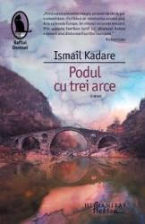 Podul cu trei arce - Ismail Kadare