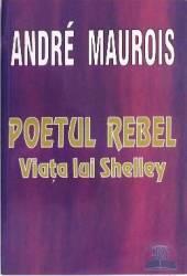 Poetul Rebel. Viata lui Shelley - Andre Maurois