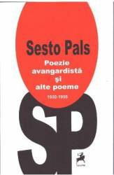 Poezie avangardista si alte poeme 1930-1955 - Sesto Pals
