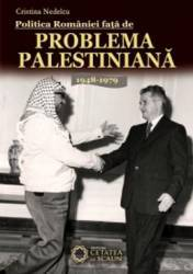 Politica Romaniei fata de problema palestiniana 1948-1979 - Cristina Nedelcu