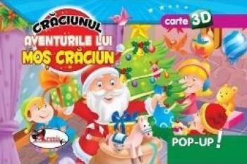 Pop-up 3D Craciunul. Aventurile lui Mos Craciun