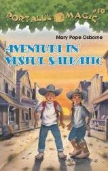 Portalul magic 10 Aventuri in Vestul Salbatic - Mary Pope Osborne