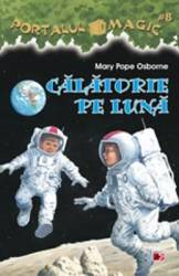 Portalul Magic 8 Calatorie pe luna - Mary Pope Osborne