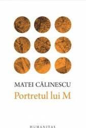 Portretul lui M - Matei Calinescu Carti