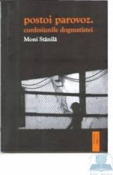 Postoi parovoz. confesiunile dogmatistei - Moni Stanila