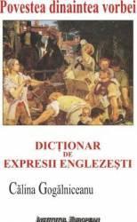 pret preturi Povestea Dinaintea Vorbei. Dictionar De Expresii Englezesti - Calina Gogalniceanu