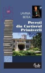 Povesti din Cartierul Primaverii Ed. 2 - Lavinia Betea
