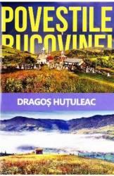 Povestile Bucovinei - Dragos Hutuleac