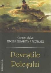Povestile Pelesului - Carmen Sylva. Regina Elisabeta a Romaniei Carti