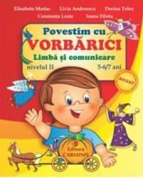 Povestim cu Vorbarici limba si comunicare nivelul II 5-6 7 ani - Elisabera Martac Carti