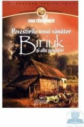 Povestirile unui vanator. Biriuk si alte povestiri - Ivan Turgheniev