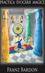 Practica evocarii magice - Franz Bardon Carti