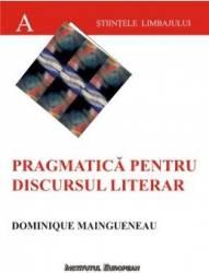 Pragmatica pentru discursul literar - Dominique Maingueneau title=Pragmatica pentru discursul literar - Dominique Maingueneau