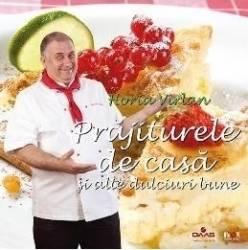 Prajiturele de casa si alte dulciuri bune - Horia Varlan Carti
