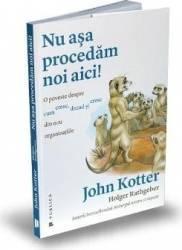 Nu asa procedam noi aici - John P. Kotter Holger Rathgebe Carti