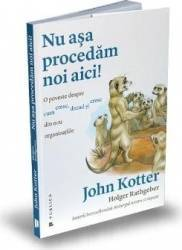 Nu asa procedam noi aici - John P. Kotter Holger Rathgebe