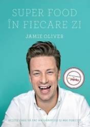 Super Food in fiecare zi - Jamie Oliver Carti