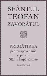 Pregatirea pentru spovedanie si pentru Sfanta Impartasanie - Sfantul Teofan Zavoratul