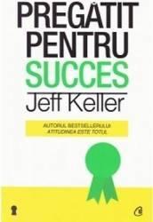 Pregatit pentru succes - Jeff Keller