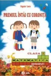 Premiul intai cu coronita. Matematica cls 1 semestrul 1 - Eugenia Lascu
