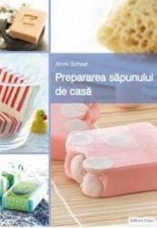 Prepararea sapunului de casa - Anne Schaaf